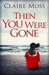 Then You Were Gone by Claire Moss