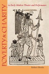Poverty and Charity in Early Modern Theater and Performance by Robert Henke