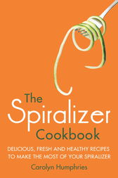 The Spiralizer Cookbook by Carolyn Humphries