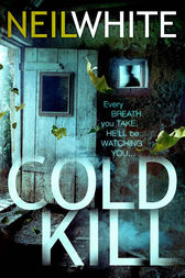 COLD KILL by Neil White
