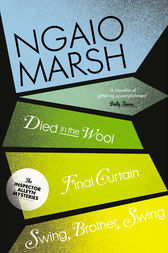 Inspector Alleyn 3-Book Collection 5: Died in the Wool, Final Curtain, Swing Brother Swing by Ngaio Marsh