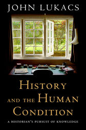 History and the Human Condition by John Lukacs