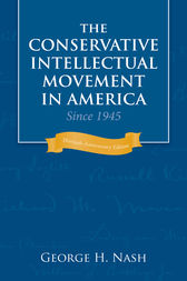The Conservative Intellectual Movement in America Since 1945 by George H. Nash