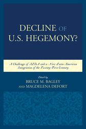 Decline of the U.S. Hegemony? by Bruce M. Bagley