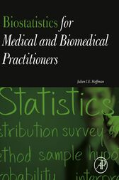 Biostatistics for Medical and Biomedical Practitioners by Julien I. E. Hoffman