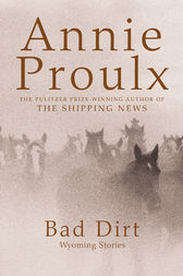 Bad Dirt: Wyoming Stories 2 by Annie Proulx