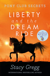 Liberty and the Dream Ride (Pony Club Secrets, Book 11) by Stacy Gregg