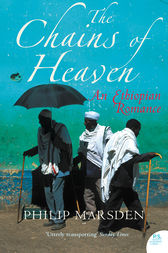 The Chains of Heaven: An Ethiopian Romance by Philip Marsden