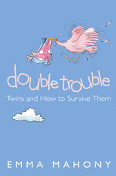 Double Trouble: Twins and How to Survive Them (Text Only) by Emma Mahony