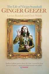 Ginger Geezer: The Life of Vivian Stanshall by Lucian Randall
