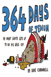 364 Days of Tedium: or What Santa Gets up to on his Days Off by Dave Cornmell