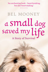 A Small Dog Saved My Life by Bel Mooney