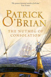The Nutmeg of Consolation (Aubrey/Maturin Series, Book 14) by Patrick O'Brian