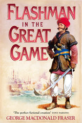 Flashman in the Great Game (The Flashman Papers, Book 8) by George MacDonald Fraser