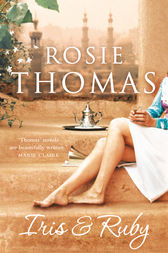 Iris and Ruby: A gripping, exotic historical novel by Rosie Thomas