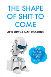 The Shape of Shit to Come by Alan McArthur