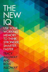 The New IQ: Use Your Working Memory to Think Stronger, Smarter, Faster by Tracy Alloway