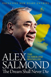 The Dream Shall Never Die: 100 Days that Changed Scotland Forever by Alex Salmond