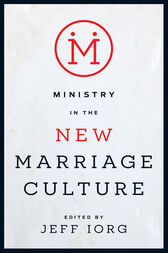 Ministry in the New Marriage Culture by Jeff Iorg