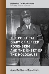 The Political Diary of Alfred Rosenberg and the Onset of the Holocaust by Jürgen Matthäus