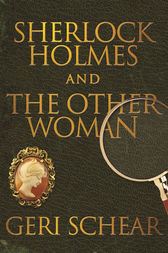 Sherlock Holmes and The Other Woman by Geri Schear