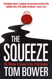 The Squeeze: Oil, Money and Greed in the 21st Century (Text Only) by Tom Bower
