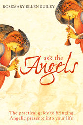 Ask The Angels: Bring Angelic Wisdom Into Your Life by Rosemary Ellen Guiley