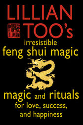 Lillian Too's Irresistible Feng Shui Magic: Magic and Rituals for Love, Success and Happiness by Lillian Too