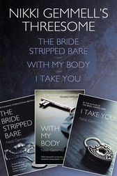 Nikki Gemmell's Threesome: The Bride Stripped Bare, With the Body, I Take You by Nikki Gemmell
