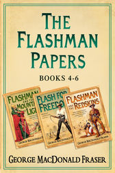Flashman Papers 3-Book Collection 2: Flashman and the Mountain of Light, Flash For Freedom!, Flashman and the Redskins by George MacDonald Fraser
