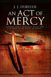 An Act of Mercy: A gripping historical mystery set in Victorian London by J. J. Durham