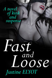 Fast And Loose by Justine Elyot