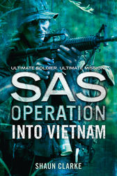 Into Vietnam (SAS Operation) by Shaun Clarke