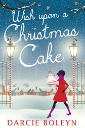 Wish Upon A Christmas Cake by Darcie Boleyn