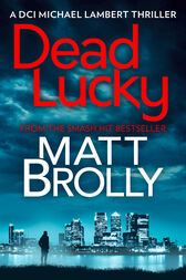 Dead Lucky (DCI Michael Lambert crime series, Book 2) by Matt Brolly
