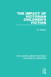 The Impact of Victorian Children's Fiction by J. S. Bratton
