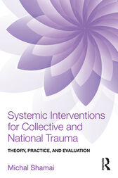 Systemic Interventions for Collective and National Trauma by Michal Shamai