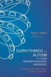 Eurhythmics for Autism and Other Neurophysiologic Diagnoses by Dorita S. Berger