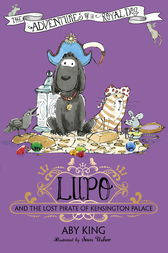 Lupo and the Lost Pirate of Kensington Palace by Aby King