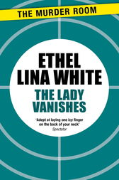 The Lady Vanishes by Ethel Lina White