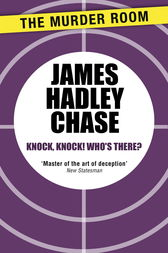 Knock, Knock, Who's There? by James Hadley Chase