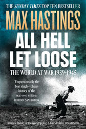 All Hell Let Loose: The World at War 1939-1945 by Max Hastings
