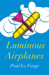 Luminous Airplanes by Paul La Farge