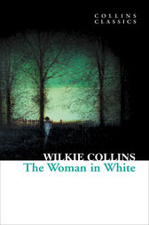 The Woman in White (Collins Classics) by Wilkie Collins