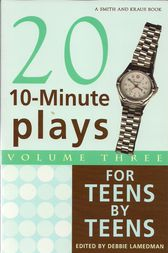 10-Minute Plays for Teens by Teens, Volume III by Debbie Lamedman
