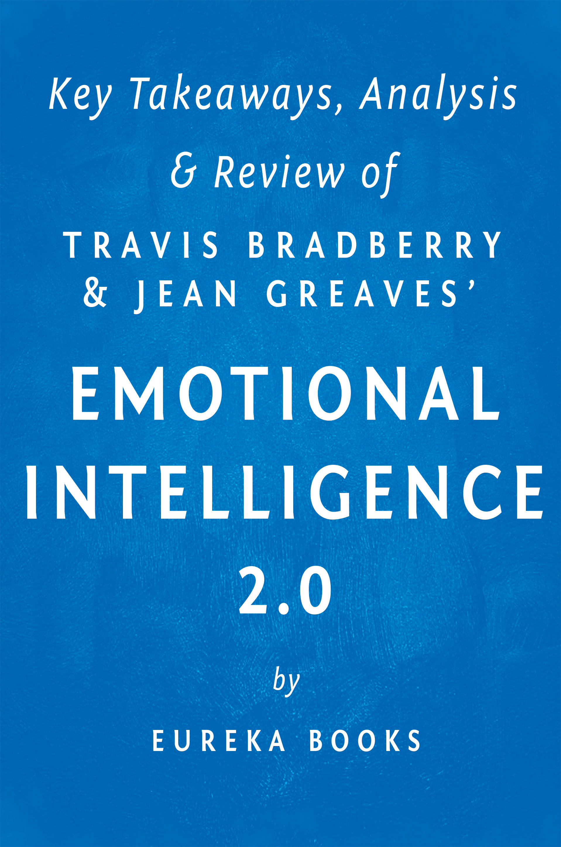 Download Ebook Emotional Intelligence 2.0: by Travis Bradberry and Jean Greaves | Key Takeaways, Analysis & Review by Eureka Books Pdf