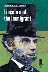 Lincoln and the Immigrant by Jason H. Silverman