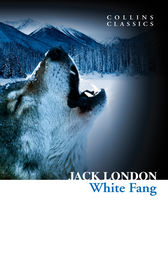 White Fang (Collins Classics) by Jack London