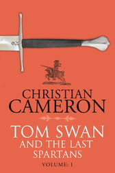 Tom Swan and the Last Spartans: Part One by Christian Cameron
