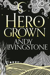 Hero Grown (Seeds of Destiny, Book 2) by Andy Livingstone